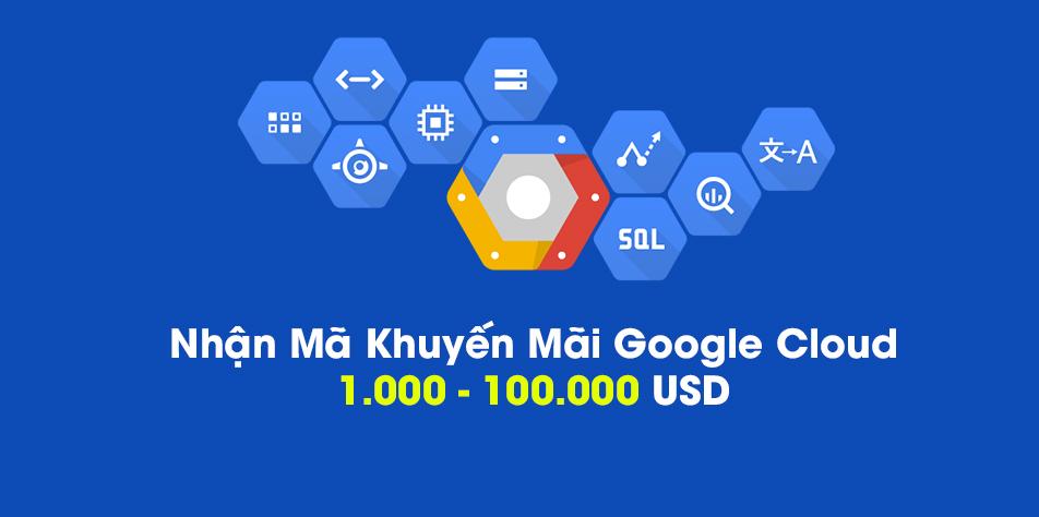 Hướng dẫn nhận đến $100.000 từ Google Cloud